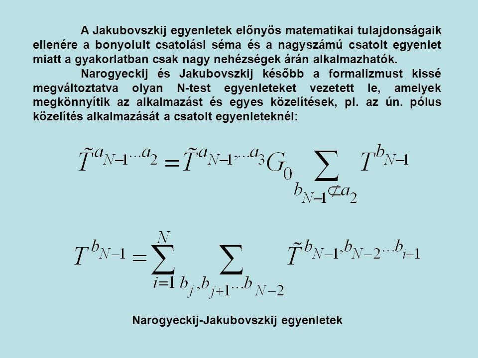 A Jakubovszkij egyenletek előnyös matematikai tulajdonságaik ellenére a bonyolult csatolási séma és a nagyszámú csatolt egyenlet miatt a gyakorlatban
