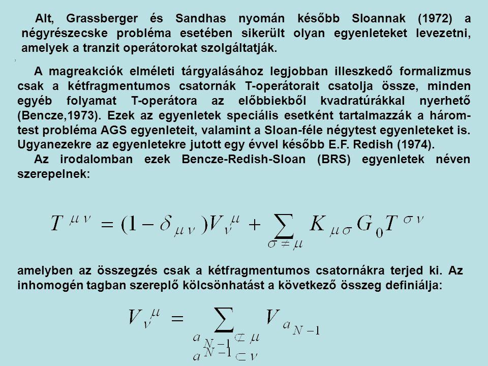 Alt, Grassberger és Sandhas nyomán később Sloannak (1972) a négyrészecske probléma esetében sikerült olyan egyenleteket levezetni, amelyek a tranzit o