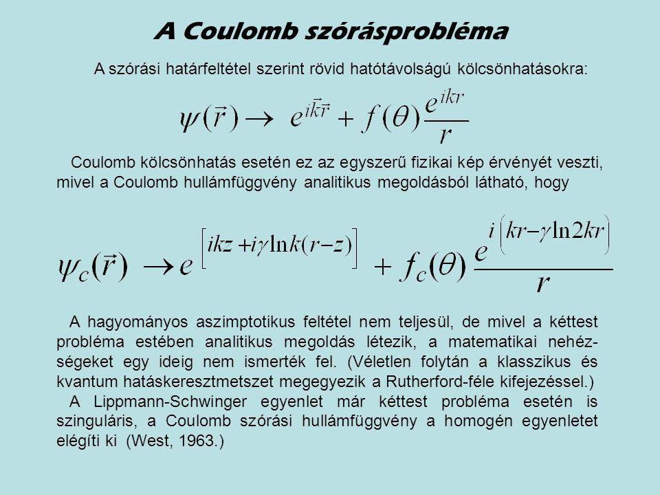 A Coulomb szórásprobléma A szórási határfeltétel szerint rövid hatótávolságú kölcsönhatásokra: Coulomb kölcsönhatás esetén ez az egyszerű fizikai kép