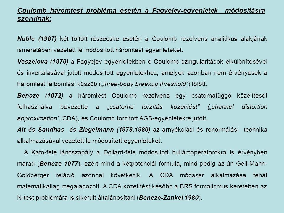 Coulomb háromtest probléma esetén a Fagyejev-egyenletek módosításra szorulnak: Noble (1967) két töltött részecske esetén a Coulomb rezolvens analitiku