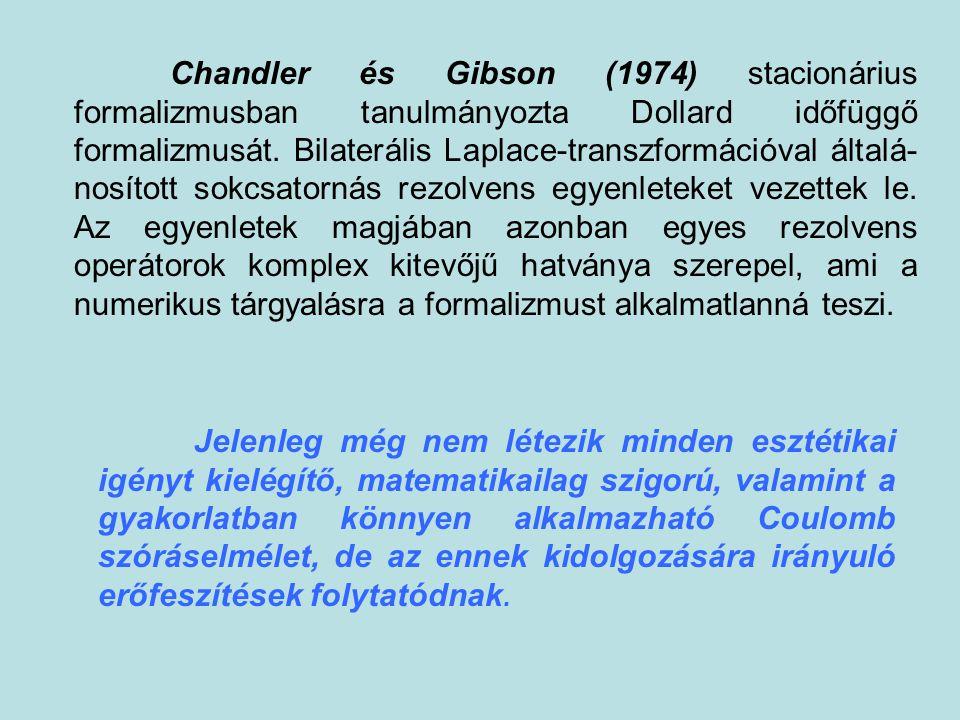 Chandler és Gibson (1974) stacionárius formalizmusban tanulmányozta Dollard időfüggő formalizmusát. Bilaterális Laplace-transzformációval általá- nosí
