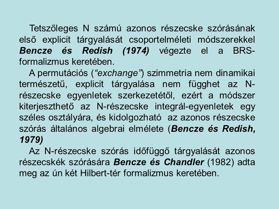 Tetszőleges N számú azonos részecske szórásának első explicit tárgyalását csoportelméleti módszerekkel Bencze és Redish (1974) végezte el a BRS- forma