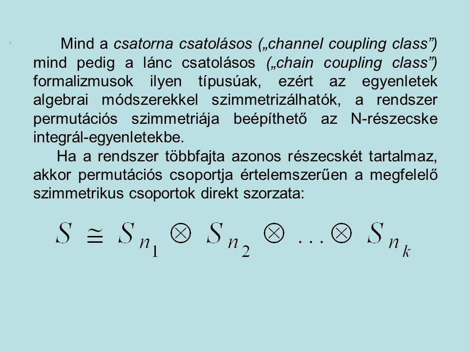 """Mind a csatorna csatolásos (""""channel coupling class"""") mind pedig a lánc csatolásos (""""chain coupling class"""") formalizmusok ilyen típusúak, ezért az egy"""