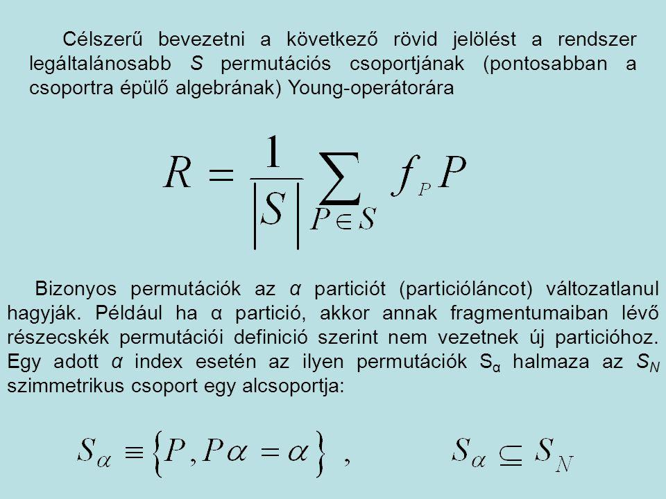 . Célszerű bevezetni a következő rövid jelölést a rendszer legáltalánosabb S permutációs csoportjának (pontosabban a csoportra épülő algebrának) Young