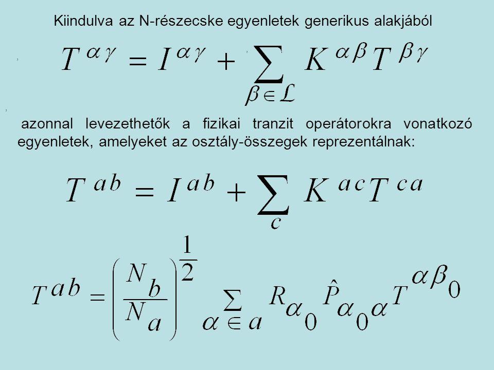 , Kiindulva az N-részecske egyenletek generikus alakjából,, azonnal levezethetők a fizikai tranzit operátorokra vonatkozó egyenletek, amelyeket az osz