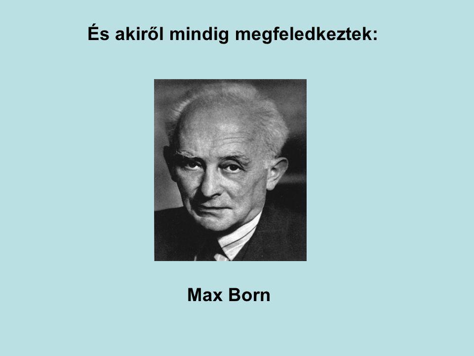 És akiről mindig megfeledkeztek: Max Born