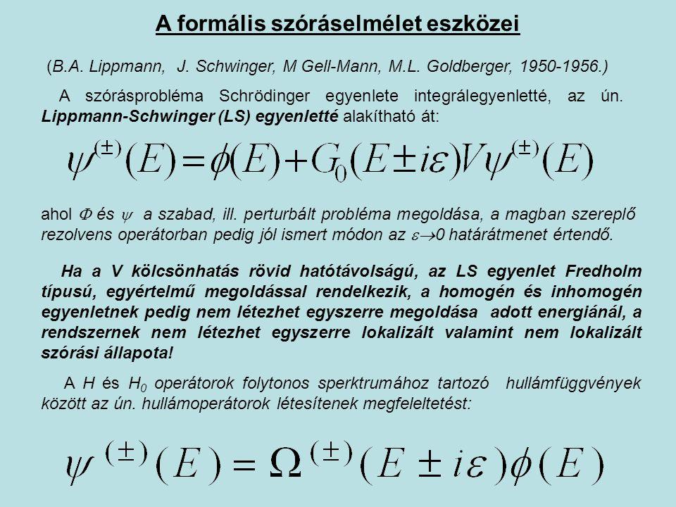 A szórásprobléma Schrödinger egyenlete integrálegyenletté, az ún. Lippmann-Schwinger (LS) egyenletté alakítható át: ahol  és  a szabad, ill. perturb