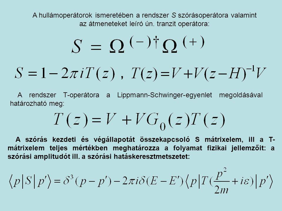 A hullámoperátorok ismeretében a rendszer S szórásoperátora valamint az átmeneteket leíró ún. tranzit operátora:, A rendszer T-operátora a Lippmann-Sc