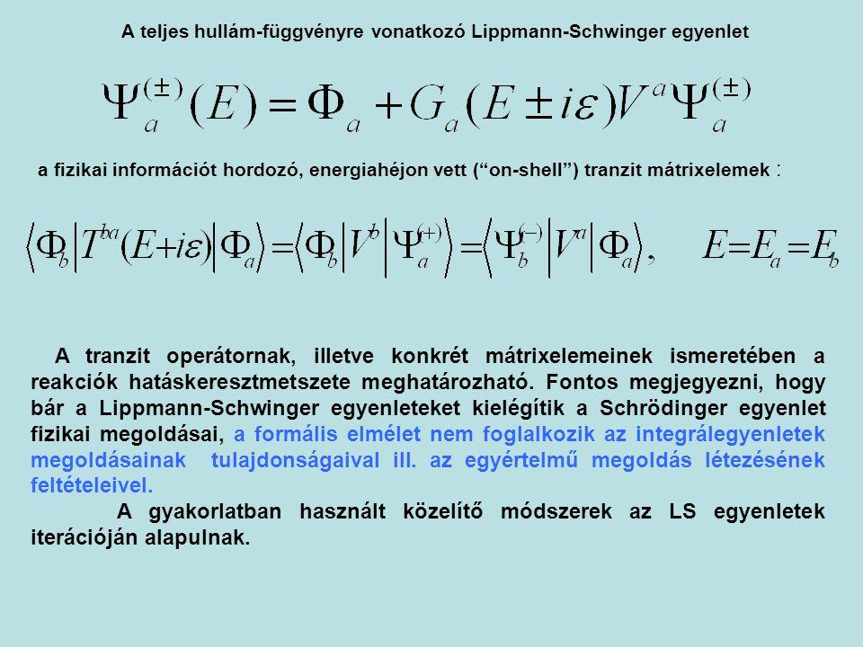 """. A teljes hullám-függvényre vonatkozó Lippmann-Schwinger egyenlet a fizikai információt hordozó, energiahéjon vett (""""on-shell"""") tranzit mátrixelemek"""