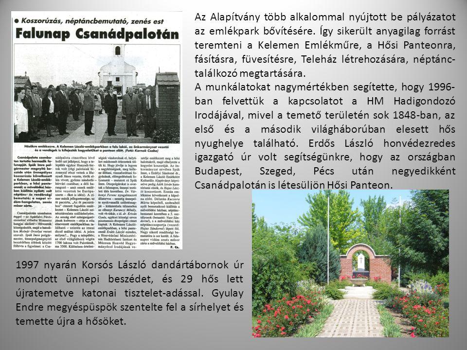 Az Alapítvány több alkalommal nyújtott be pályázatot az emlékpark bővítésére. Így sikerült anyagilag forrást teremteni a Kelemen Emlékműre, a Hősi Pan