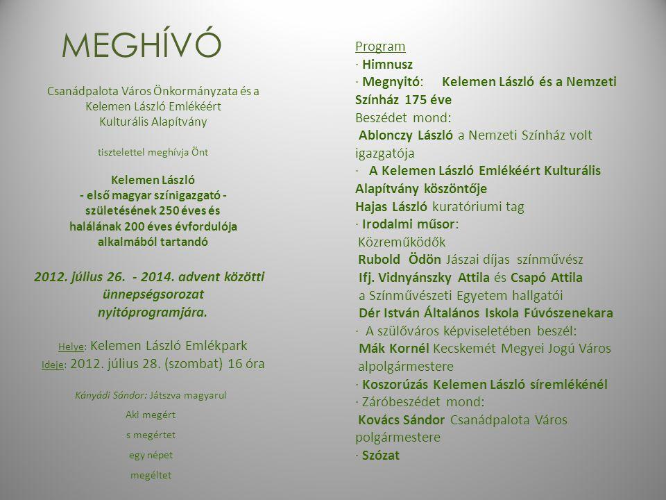 MEGHÍVÓ Csanádpalota Város Önkormányzata és a Kelemen László Emlékéért Kulturális Alapítvány tisztelettel meghívja Önt Kelemen László - első magyar színigazgató - születésének 250 éves és halálának 200 éves évfordulója alkalmából tartandó 2012.