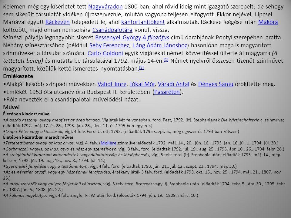 Kelemen még egy kísérletet tett Nagyváradon 1800-ban, ahol rövid ideig mint igazgató szerepelt; de sehogy sem sikerült társulatát vidéken újraszervezn