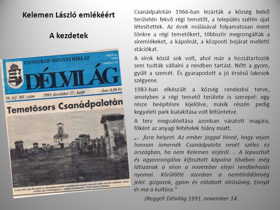 Kelemen László emlékéért A kezdetek Csanádpalotán 1966-ban lezárták a község belsõ területén fekvõ régi temetőt, a település szélén újat létesítettek.
