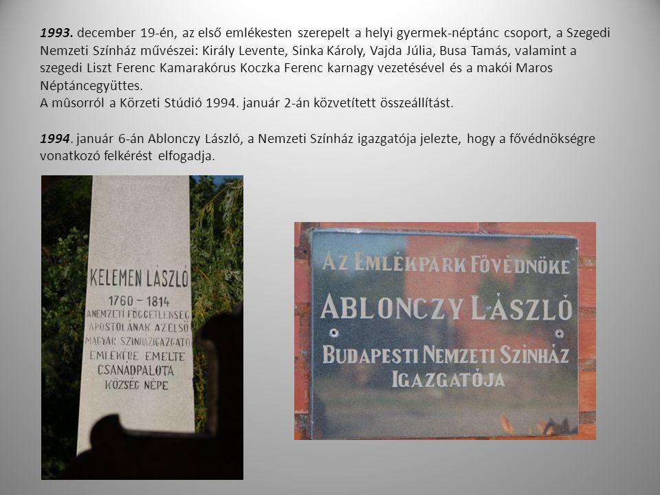 1993. december 19-én, az első emlékesten szerepelt a helyi gyermek-néptánc csoport, a Szegedi Nemzeti Színház művészei: Király Levente, Sinka Károly,