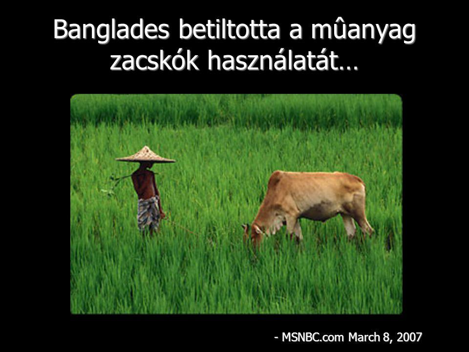 Banglades betiltotta a mûanyag zacskók használatát… - MSNBC.com March 8, 2007