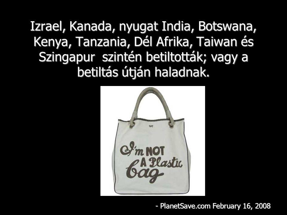 Izrael, Kanada, nyugat India, Botswana, Kenya, Tanzania, Dél Afrika, Taiwan és Szingapur szintén betiltották; vagy a betiltás útján haladnak.