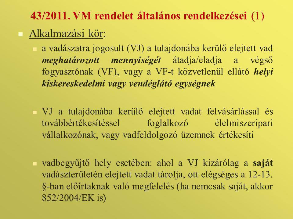 43/2011. VM rendelet általános rendelkezései (1)   Alkalmazási kör:   a vadászatra jogosult (VJ) a tulajdonába kerülő elejtett vad meghatározott m