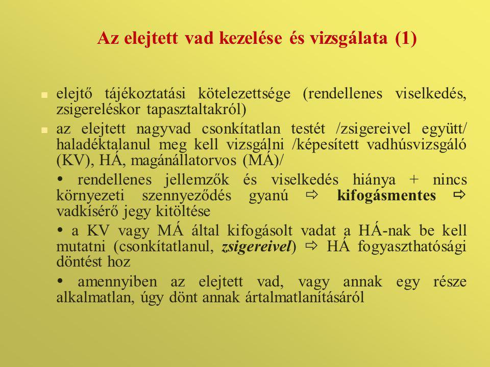 Az elejtett vad kezelése és vizsgálata (1)  elejtő tájékoztatási kötelezettsége (rendellenes viselkedés, zsigereléskor tapasztaltakról)  az elejtett