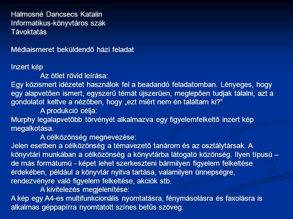 Halmosné Dancsecs Katalin Informatikus-könyvtáros szak Távoktatás Médiaismeret beküldendő házi feladat Inzert kép Az ötlet rövid leírása: Egy közismer