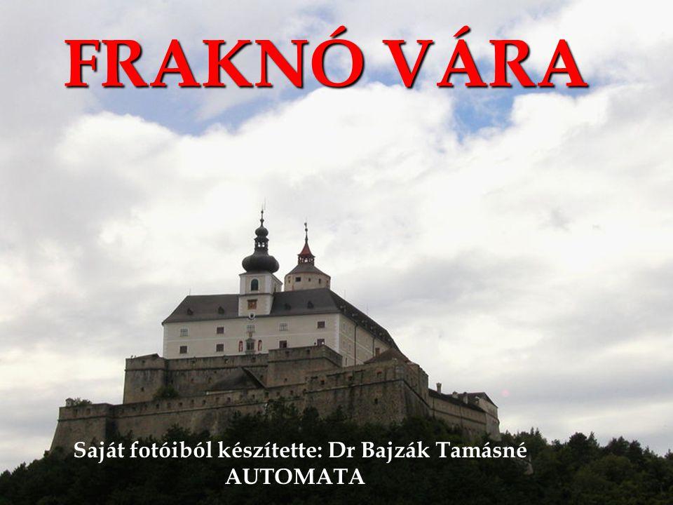 Saját fotóiból készítette: Dr Bajzák Tamásné AUTOMATA FRAKNÓ VÁRA