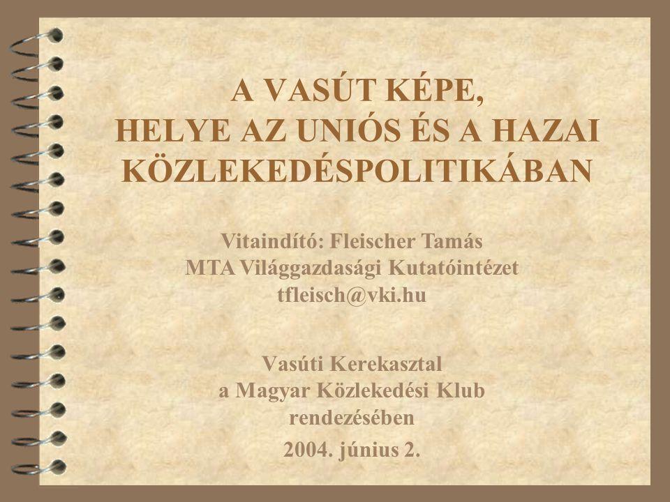 A VASÚT KÉPE, HELYE AZ UNIÓS ÉS A HAZAI KÖZLEKEDÉSPOLITIKÁBAN Vasúti Kerekasztal a Magyar Közlekedési Klub rendezésében 2004. június 2. Vitaindító: Fl