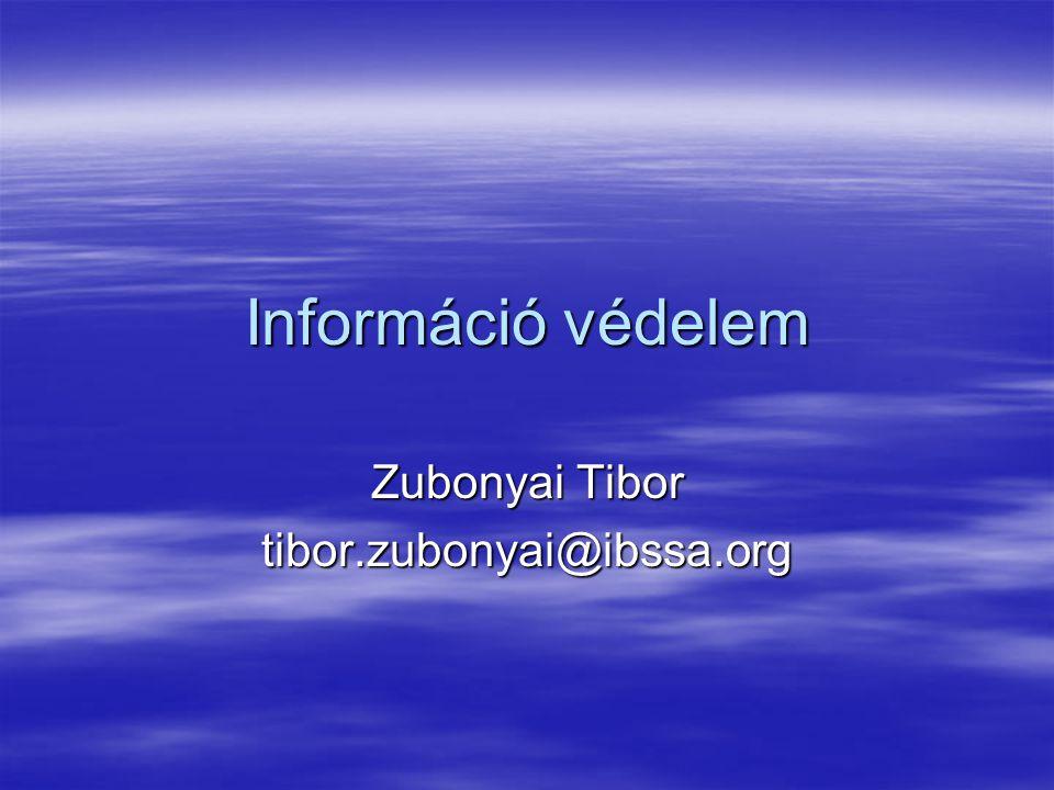 Információ védelem Zubonyai Tibor tibor.zubonyai@ibssa.org