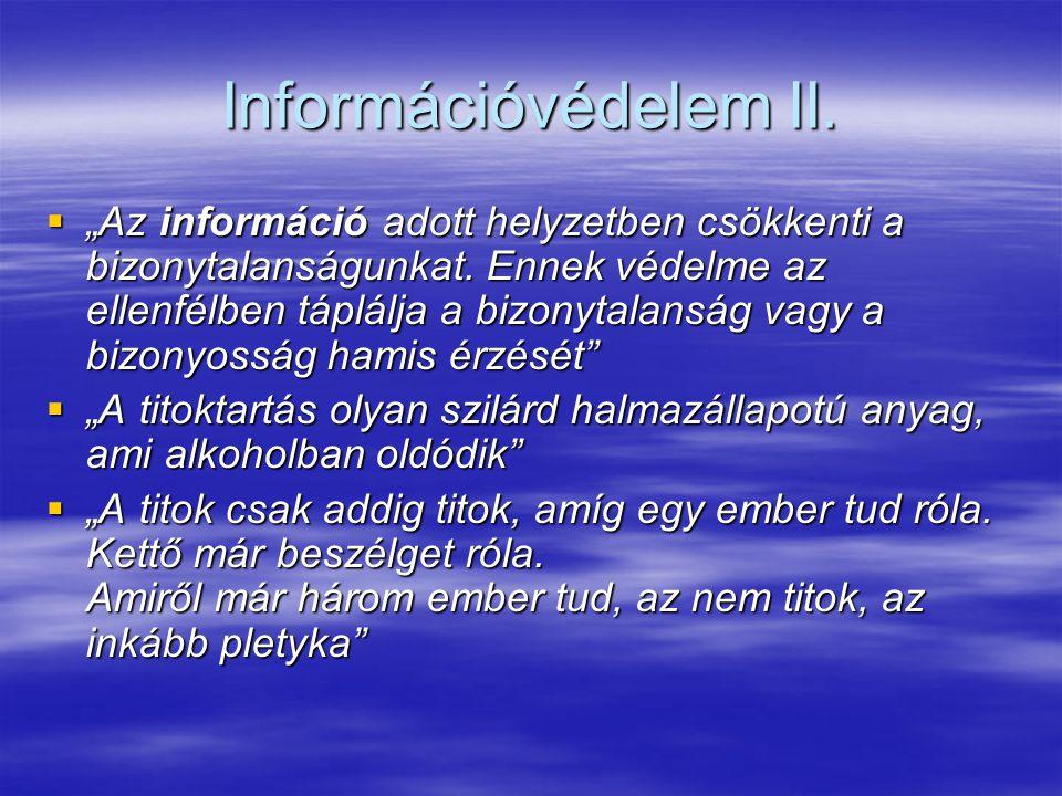 """Információvédelem II.  """"Az információ adott helyzetben csökkenti a bizonytalanságunkat. Ennek védelme az ellenfélben táplálja a bizonytalanság vagy a"""