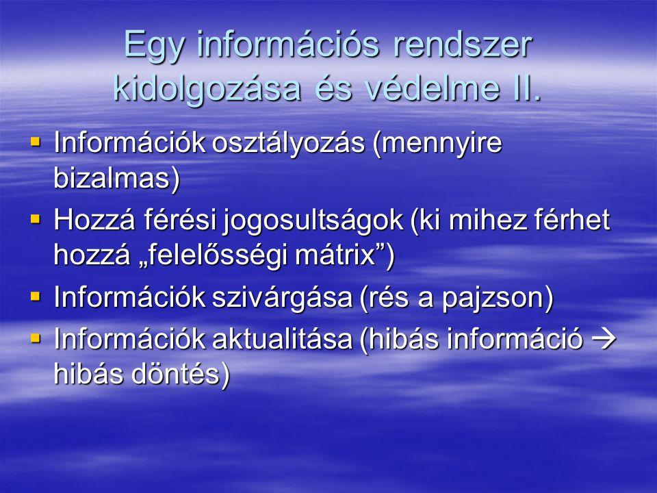 Egy információs rendszer kidolgozása és védelme II.  Információk osztályozás (mennyire bizalmas)  Hozzá férési jogosultságok (ki mihez férhet hozzá