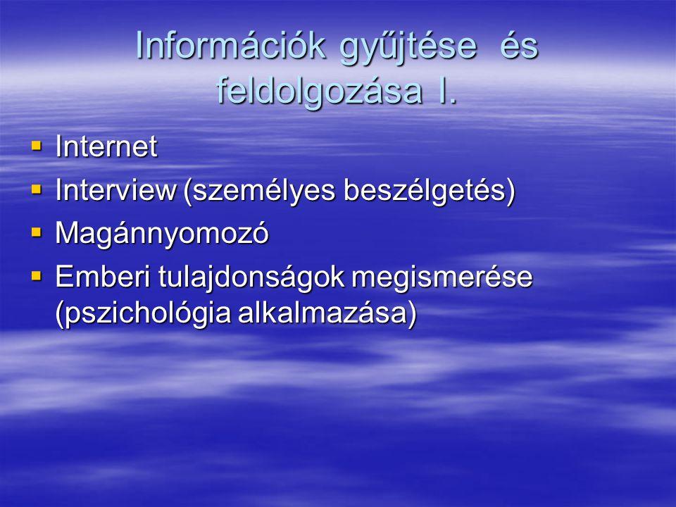 Információk gyűjtése és feldolgozása I.  Internet  Interview (személyes beszélgetés)  Magánnyomozó  Emberi tulajdonságok megismerése (pszichológia