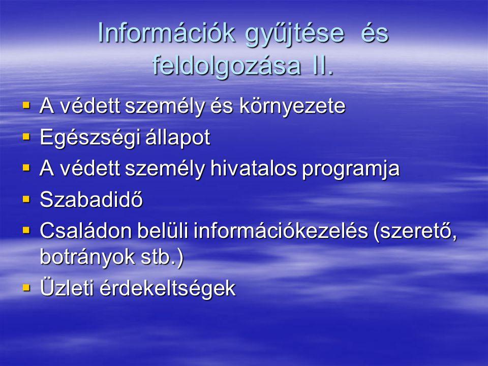 Információk gyűjtése és feldolgozása II.  A védett személy és környezete  Egészségi állapot  A védett személy hivatalos programja  Szabadidő  Csa