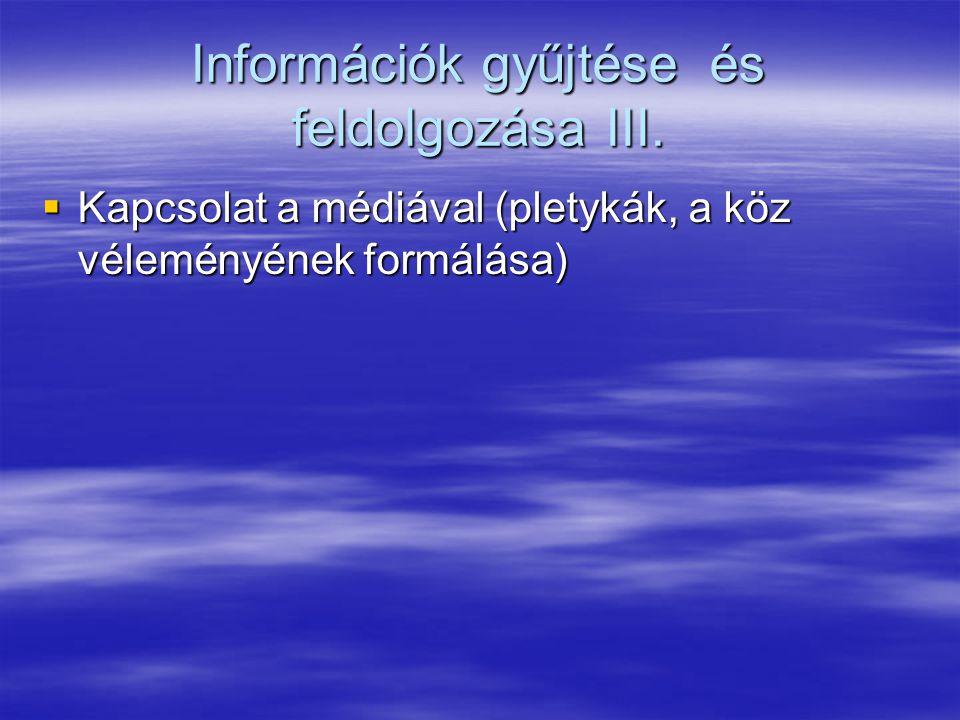 Információk gyűjtése és feldolgozása III.  Kapcsolat a médiával (pletykák, a köz véleményének formálása)