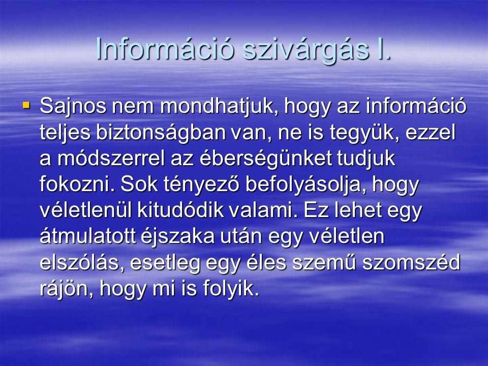 Információ szivárgás I.  Sajnos nem mondhatjuk, hogy az információ teljes biztonságban van, ne is tegyük, ezzel a módszerrel az éberségünket tudjuk f