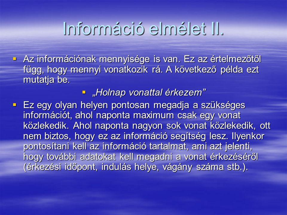 """Információ elmélet II.  Az információnak mennyisége is van. Ez az értelmezőtől függ, hogy mennyi vonatkozik rá. A következő példa ezt mutatja be.  """""""