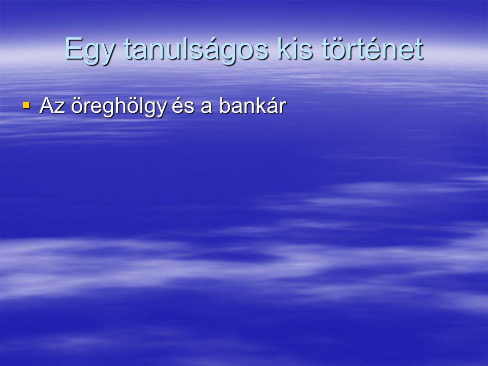 Egy tanulságos kis történet  Az öreghölgy és a bankár