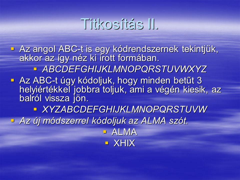 Titkosítás II.  Az angol ABC-t is egy kódrendszernek tekintjük, akkor az így néz ki írott formában.  ABCDEFGHIJKLMNOPQRSTUVWXYZ  Az ABC-t úgy kódol