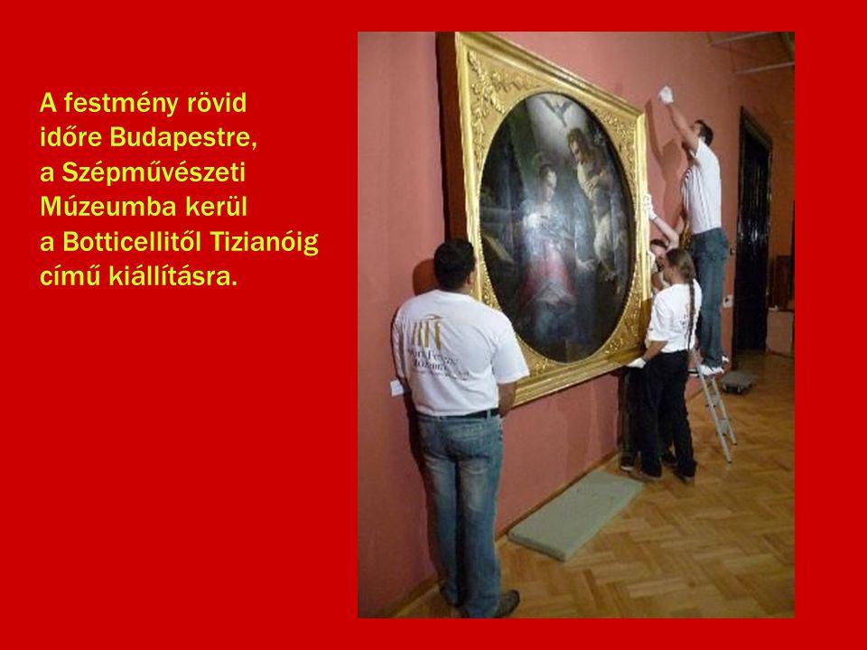 A festmény rövid időre Budapestre, a Szépművészeti Múzeumba kerül a Botticellitől Tizianóig című kiállításra.