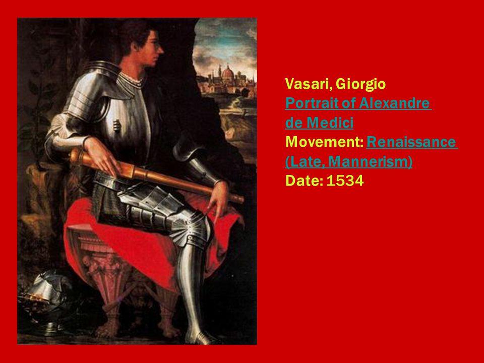 Vasari, Giorgio Portrait of Alexandre de Medici Movement: Renaissance (Late, Mannerism) Date: 1534 Portrait of Alexandre de MediciRenaissance (Late, Mannerism)