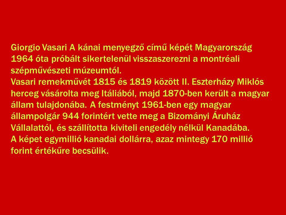 Giorgio Vasari A kánai menyegző című képét Magyarország 1964 óta próbált sikertelenül visszaszerezni a montréali szépművészeti múzeumtól.