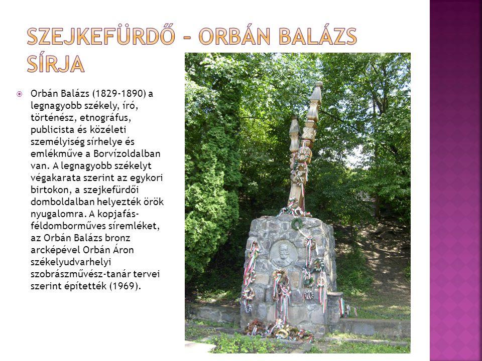  Orbán Balázs (1829-1890) a legnagyobb székely, író, történész, etnográfus, publicista és közéleti személyiség sírhelye és emlékműve a Borvízoldalban