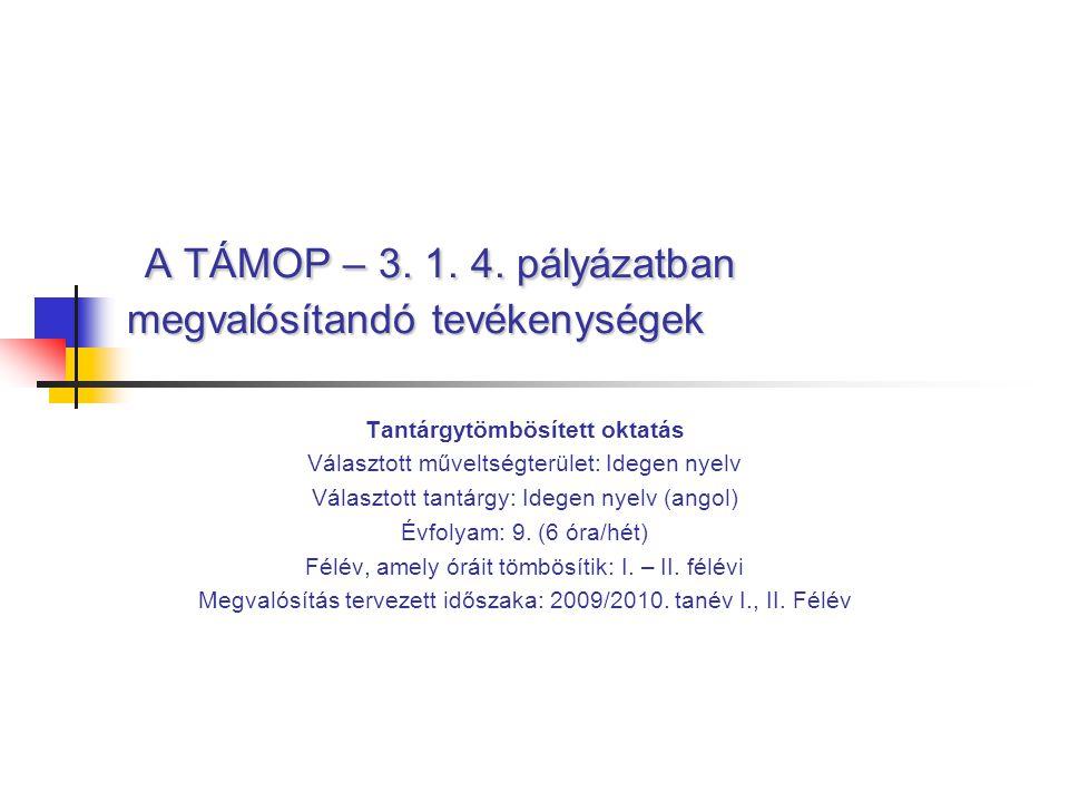 A TÁMOP – 3.1. 4. pályázatban megvalósítandó tevékenységek A TÁMOP – 3.