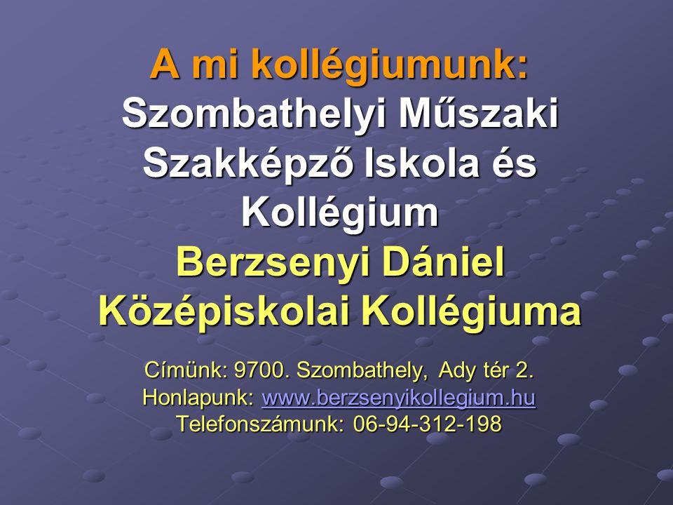 2www.berzsenyikollegium.hu Kedves Leendő Kollégista.