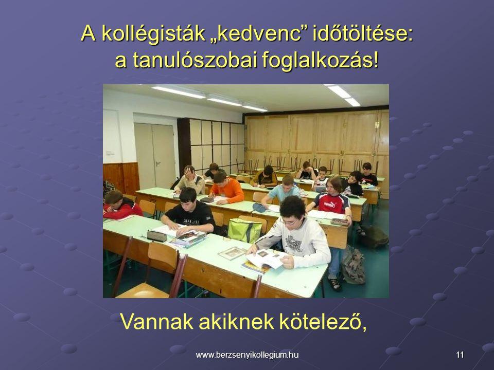 """11www.berzsenyikollegium.hu A kollégisták """"kedvenc"""" időtöltése: a tanulószobai foglalkozás! Vannak akiknek kötelező,"""