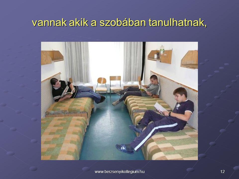 12www.berzsenyikollegium.hu vannak akik a szobában tanulhatnak,