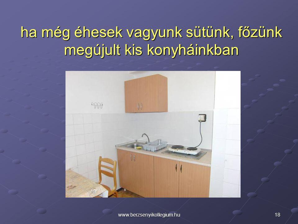 18www.berzsenyikollegium.hu ha még éhesek vagyunk sütünk, főzünk megújult kis konyháinkban