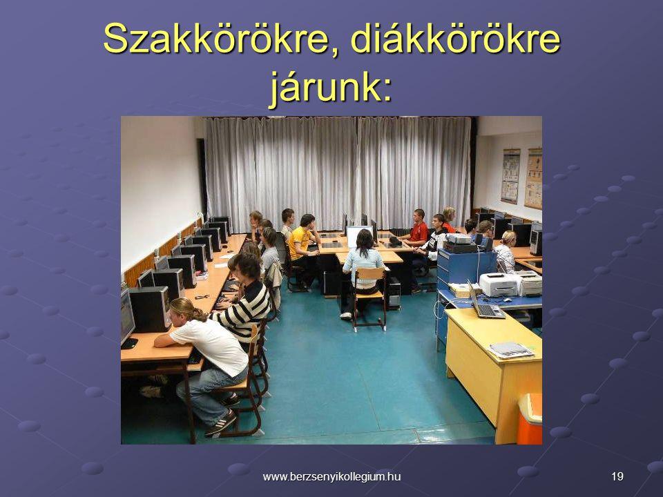 19www.berzsenyikollegium.hu Szakkörökre, diákkörökre járunk: informatika diákkör