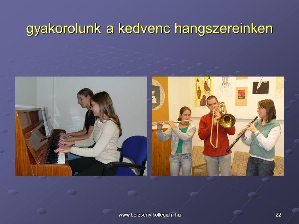22www.berzsenyikollegium.hu gyakorolunk a kedvenc hangszereinken