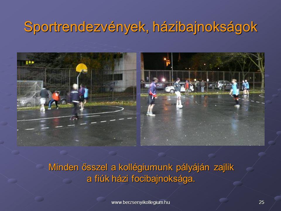 25www.berzsenyikollegium.hu Sportrendezvények, házibajnokságok Minden ősszel a kollégiumunk pályáján zajlik a fiúk házi focibajnoksága.