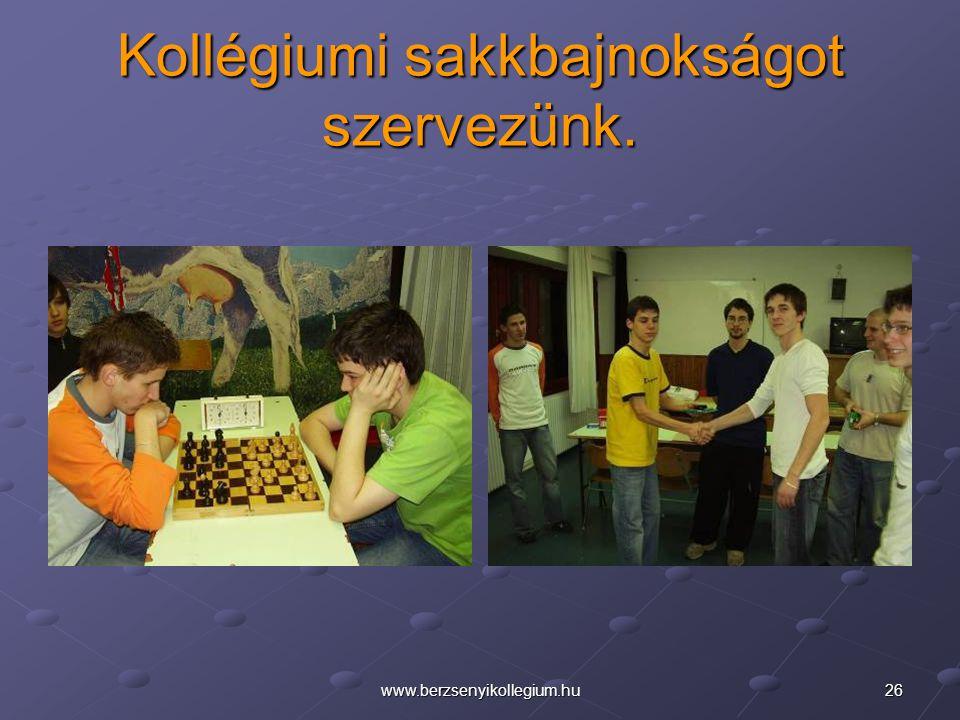 26www.berzsenyikollegium.hu Kollégiumi sakkbajnokságot szervezünk.