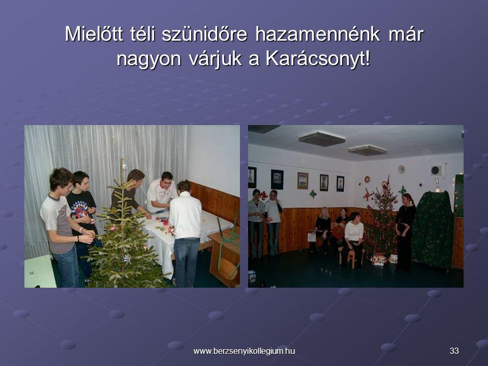 33www.berzsenyikollegium.hu Mielőtt téli szünidőre hazamennénk már nagyon várjuk a Karácsonyt!