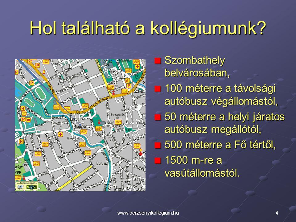 4www.berzsenyikollegium.hu Hol található a kollégiumunk? Szombathely belvárosában, 100 méterre a távolsági autóbusz végállomástól, 50 méterre a helyi